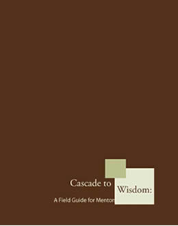 Cascade to Wisdom: A Field Guide for Mentors